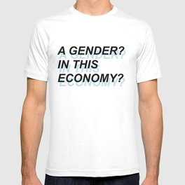 A Gender? In This Economy? T-shirt