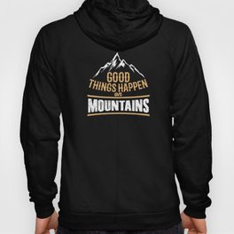 Good Things Happen On Mountains Hiking Skiing Snowboarding Hoody