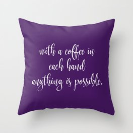 With Coffee Anything is Possible Throw Pillow