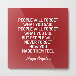 HOW YOU MADE THEM FEEL - Maya Angelou quote Metal Print