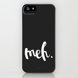 Meh. - Funny Word Art iPhone Case