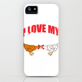 """Funny Farming Tee For Farmers Saying """"I Love My Ladies"""" T-shirt DEsign Henhouse Roosters Chicken iPhone Case"""
