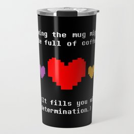 This Fills You With Determination Travel Mug