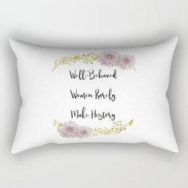 Well-Behaved Women Rarely Make History Rectangular Pillow