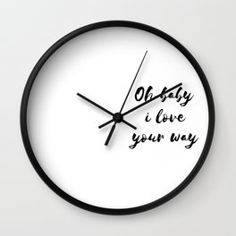 Oh Baby I Love Your Way Wall Clock