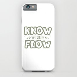 """""""Know Your Flow"""" cute and sensible tee design. Perfect gift to your family and friends too!  iPhone Case"""