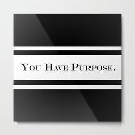 You Have Purpose (Inspirational) Text Metal Print