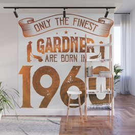 Only The Finest Gardener Are Born Age Wall Mural