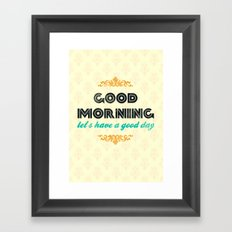 Good Morning, let's have a good day - Motivational print Framed Art Print