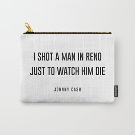 I shot a man in reno Carry-All Pouch
