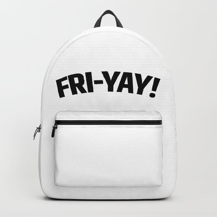 FRI-YAY! FRIDAY! FRIYAY! TGIF! Backpack