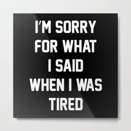I'm Sorry For What I Said Metal Print