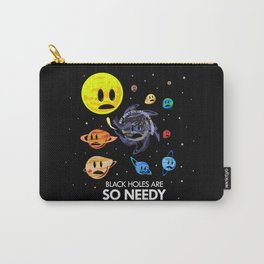 Black Holes Are So Needy Carry-All Pouch