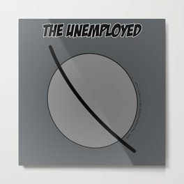 The Unemployed - Sam's t-shirt Metal Print