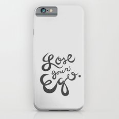 Lose your ego iPhone 6 Slim Case