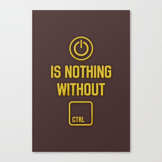 Power is nothing without Control Canvas Print