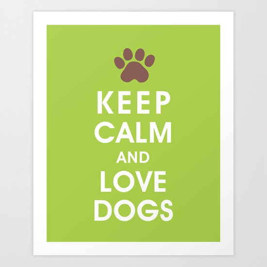 Keep Calm and Love Dogs Art Print
