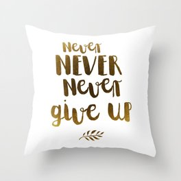 Never NEVER Never give Up Inspirational Quote Throw Pillow