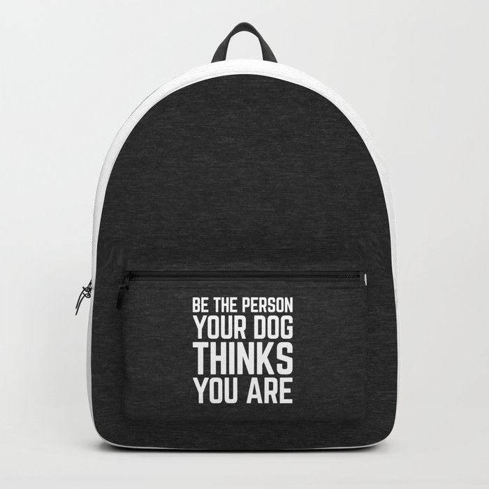 Be The Person Dog Funny Quote Backpack