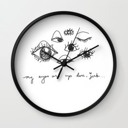My eyes are up here, jerk... Wall Clock