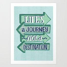 Life's A Journey, Not A Destination Art Print