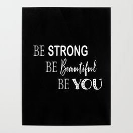 Be Strong, Be Beautiful, Be You - Black and White Poster