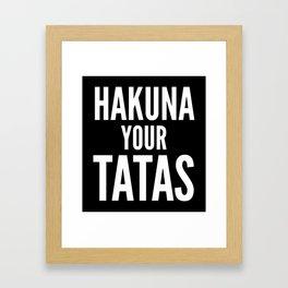 Hakuna Your Tatas (Black & White) - Calm Your Tits Framed Art Print
