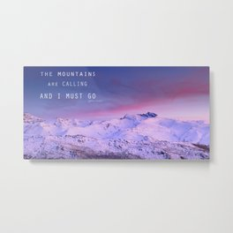 The mountains are calling, and i must go. John Muir. Metal Print
