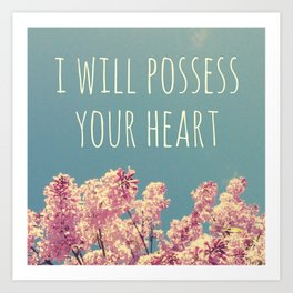 I will Possess Your Heart Art Print