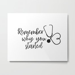 Remember why you started with stethoscope Metal Print