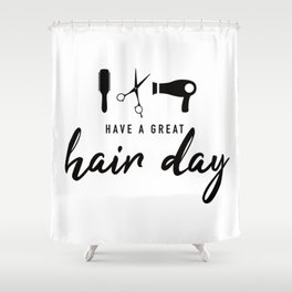 Have A Great Hair Day Shower Curtain