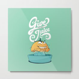 Give me your juice Metal Print