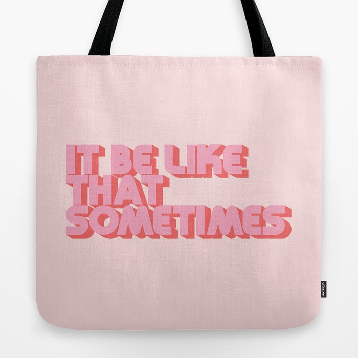 """""""It be like that sometimes"""" Pink Tote Bag"""