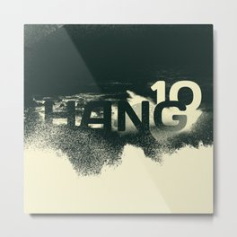 Hang 10   Surf & Sea Metal Print
