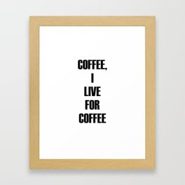 I Live For Coffee Framed Art Print