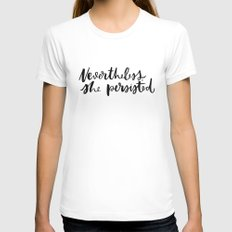 Nevertheless, she persisted MEDIUM White Womens Fitted Tee