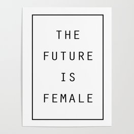 The Future Is Female Girl Power Shirt Womens Poster