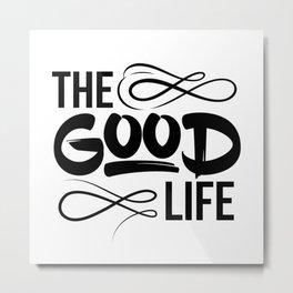The Good Life Metal Print