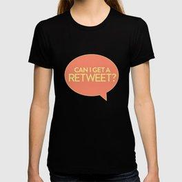 CAN I GET A RETWEET?? T-shirt