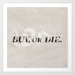 Buy, or Die. Art Print