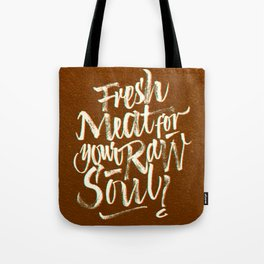 Fresh Meat for your Raw Soul Tote Bag