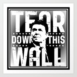 Ronald Regan : Tear Down This Wall Art Print