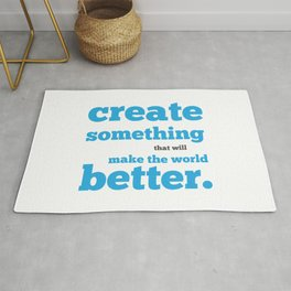 Create something that will make the world better Rug