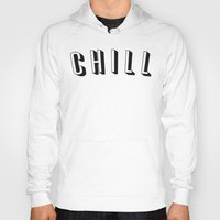 chill Hoodies featuring Chill by Jessie Rose