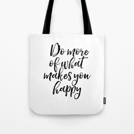 Do More Of What Makes You Happy, Happy Quote, Typography Print, Motivational Quote Tote Bag
