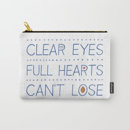 Clear Eyes, Full Hearts, Can't Lose Carry-All Pouch