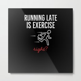 Running Late Is Exercise Right Metal Print