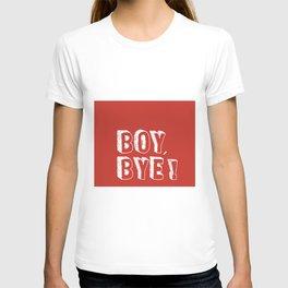 Boy, bye! T-shirt