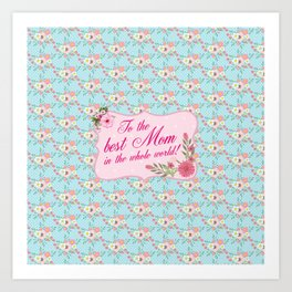 To the Best Mom in The Whole World Art Print