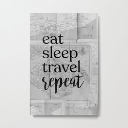 eat sleep travel repeat Metal Print